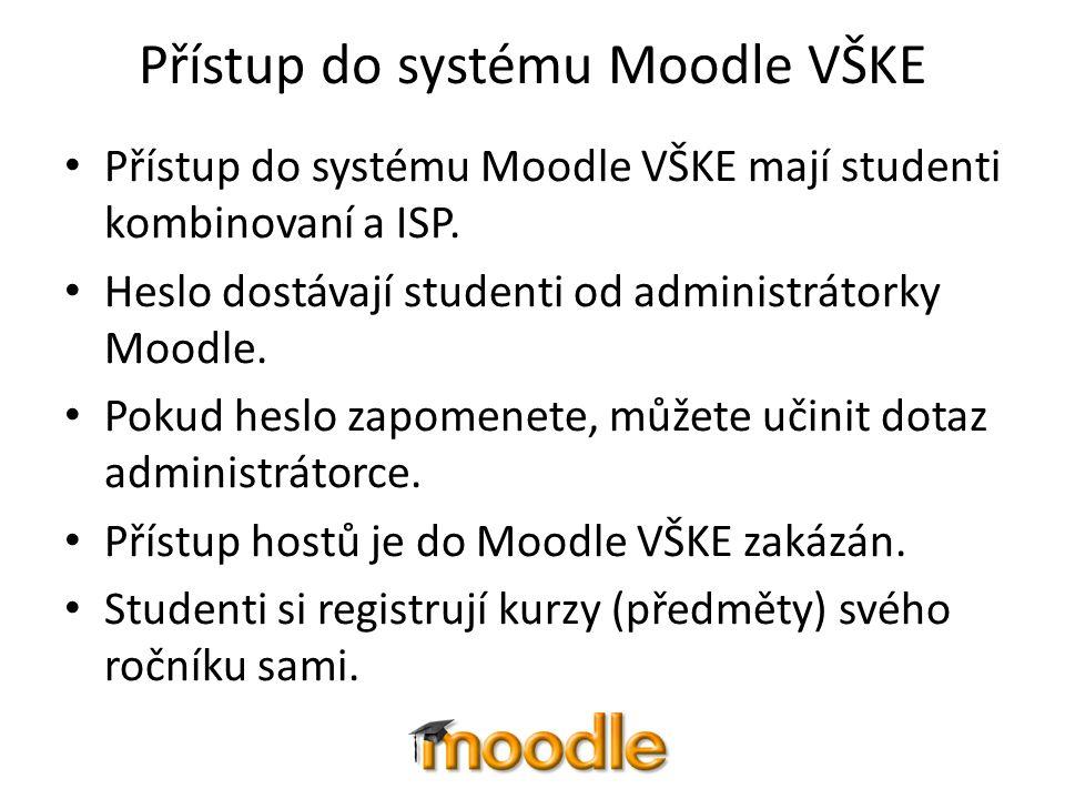 Přístup do systému Moodle VŠKE Přístup do systému Moodle VŠKE mají studenti kombinovaní a ISP. Heslo dostávají studenti od administrátorky Moodle. Pok