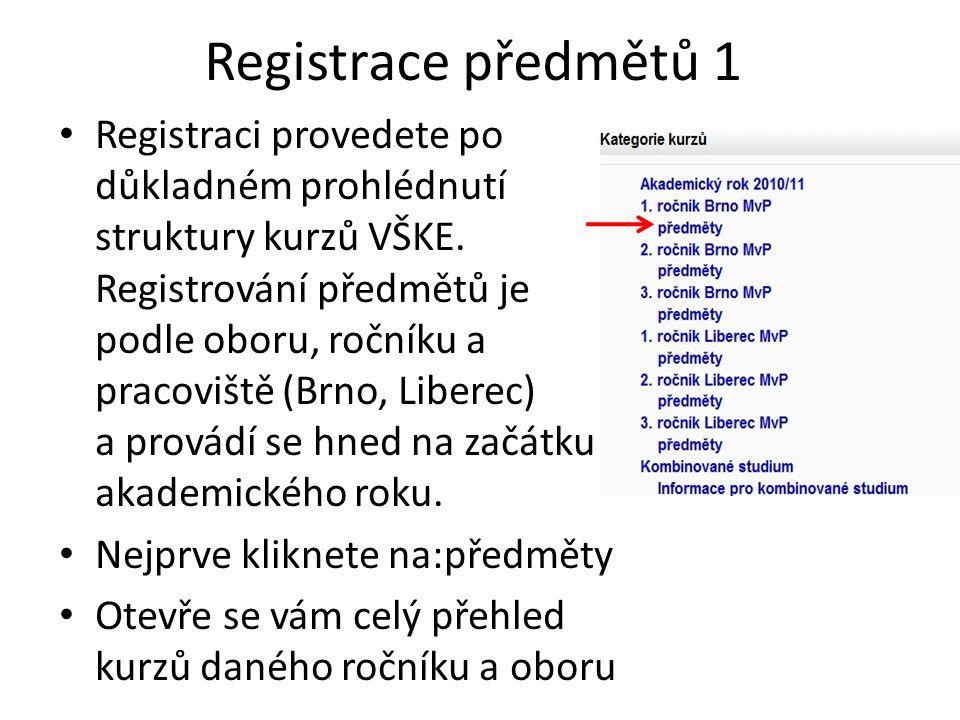 Registrace předmětů 1 Registraci provedete po důkladném prohlédnutí struktury kurzů VŠKE. Registrování předmětů je podle oboru, ročníku a pracoviště (