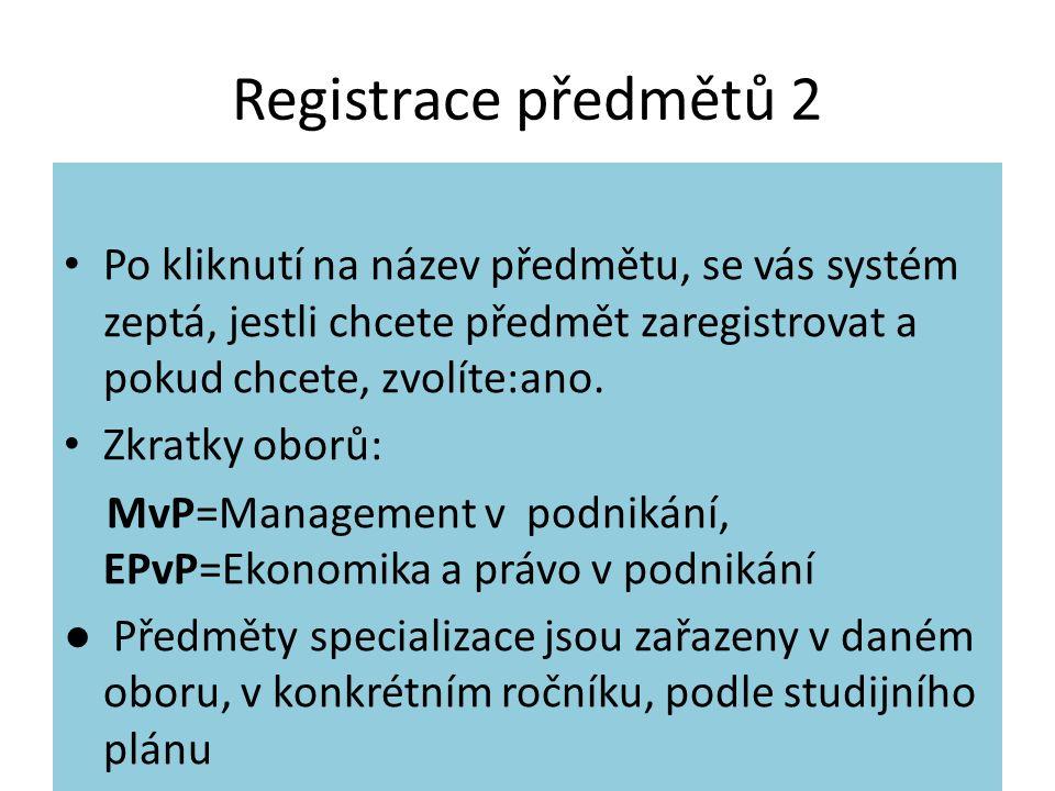 Registrace předmětů 2 Po kliknutí na název předmětu, se vás systém zeptá, jestli chcete předmět zaregistrovat a pokud chcete, zvolíte:ano. Zkratky obo