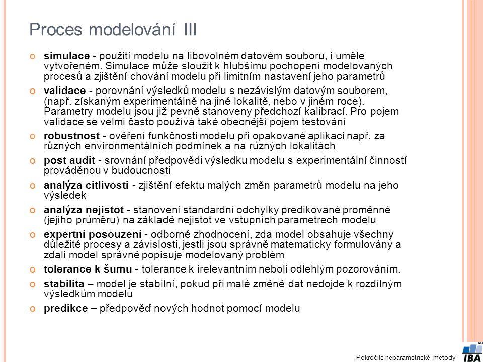 Pokročilé neparametrické metody Proces modelování III simulace - použití modelu na libovolném datovém souboru, i uměle vytvořeném. Simulace může slouž