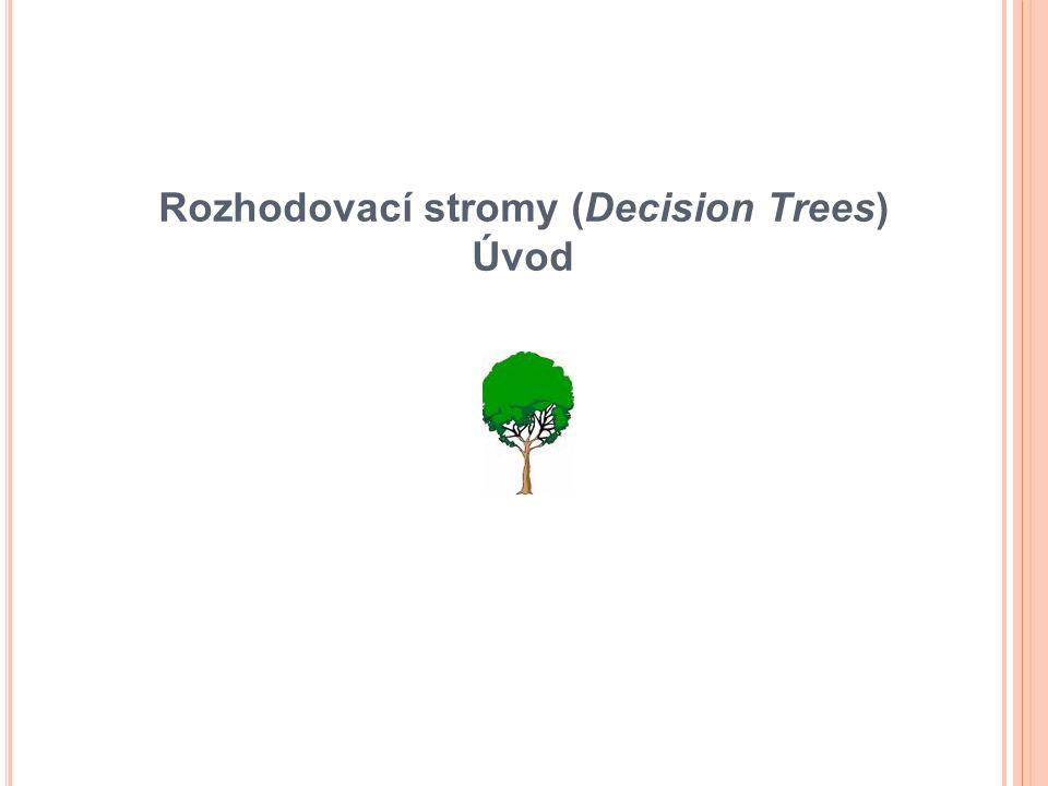 Rozhodovací stromy (Decision Trees) Úvod