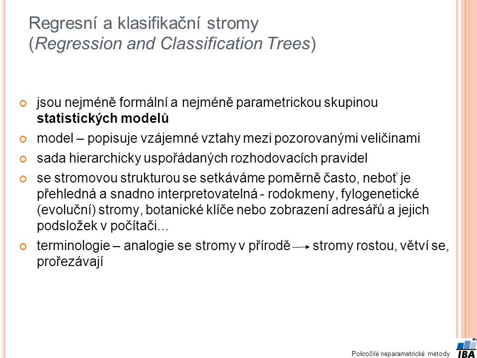 Pokročilé neparametrické metody Regresní a klasifikační stromy (Regression and Classification Trees) jsou nejméně formální a nejméně parametrickou sku