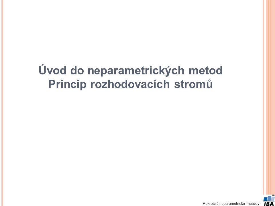 Pokročilé neparametrické metody Úvod do neparametrických metod Princip rozhodovacích stromů