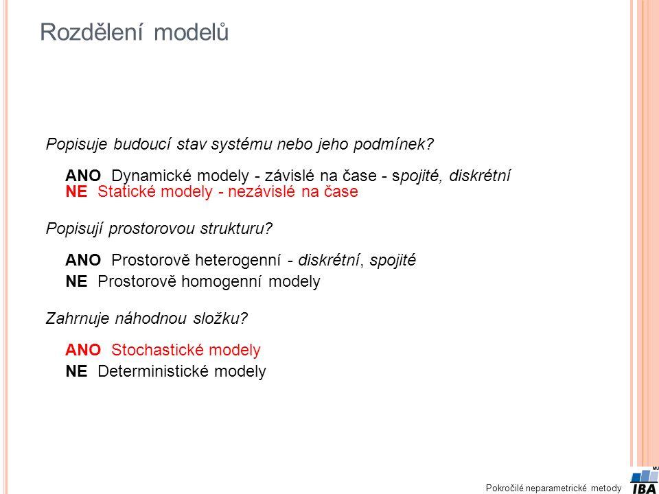 Pokročilé neparametrické metody Rozdělení modelů Popisuje budoucí stav systému nebo jeho podmínek? ANO Dynamické modely - závislé na čase - spojité, d