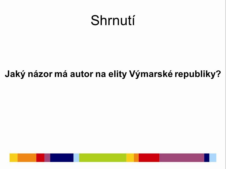 Shrnutí Jaký názor má autor na elity Výmarské republiky
