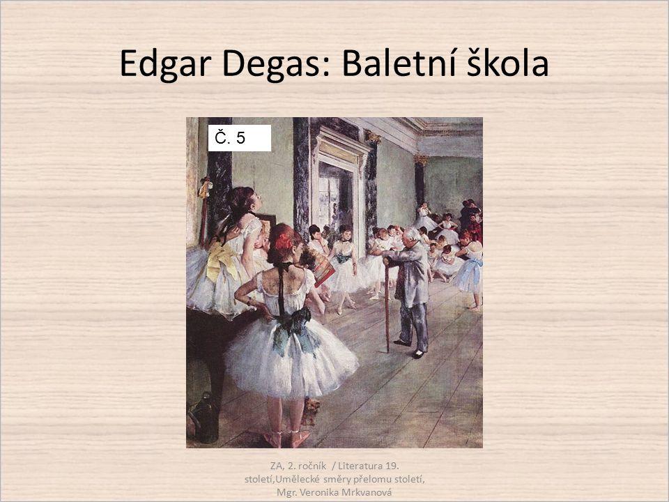 Edgar Degas: Baletní škola ZA, 2. ročník / Literatura 19. století,Umělecké směry přelomu století, Mgr. Veronika Mrkvanová Č. 5