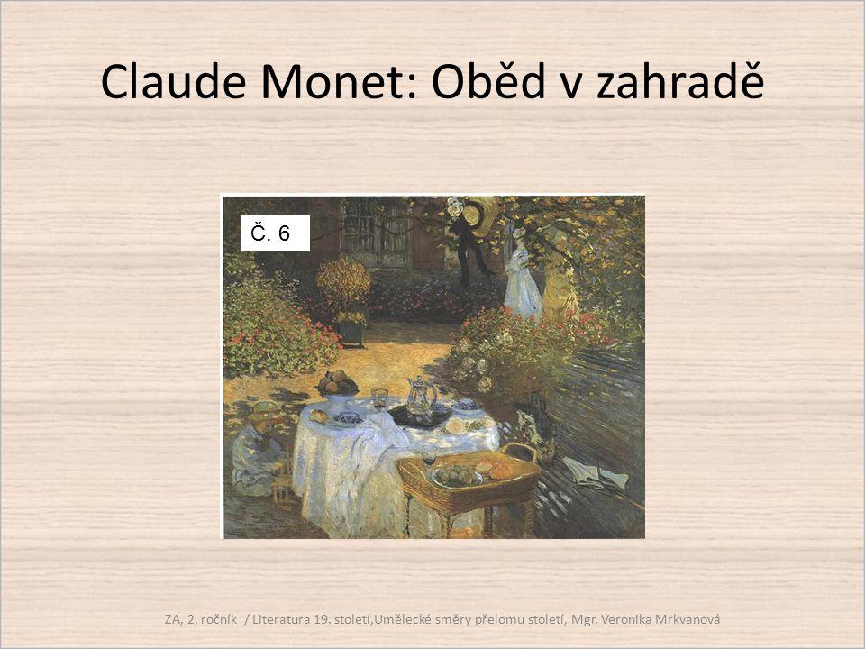 Claude Monet: Oběd v zahradě ZA, 2. ročník / Literatura 19. století,Umělecké směry přelomu století, Mgr. Veronika Mrkvanová Č. 6