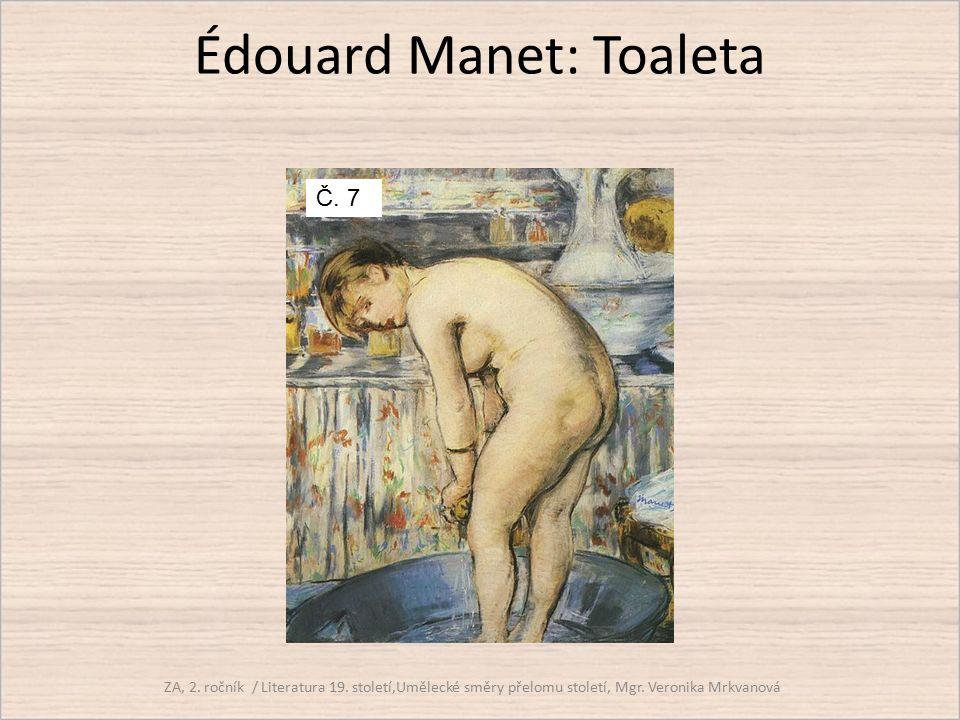 Édouard Manet: Toaleta ZA, 2. ročník / Literatura 19. století,Umělecké směry přelomu století, Mgr. Veronika Mrkvanová Č. 7