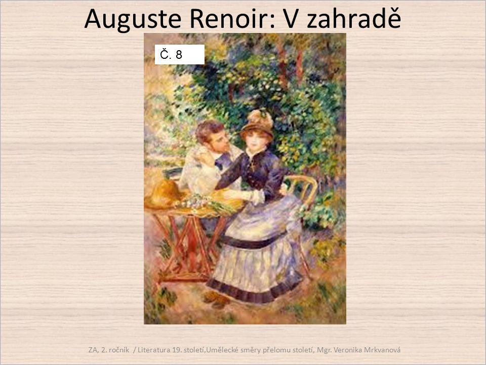 Auguste Renoir: V zahradě ZA, 2. ročník / Literatura 19. století,Umělecké směry přelomu století, Mgr. Veronika Mrkvanová Č. 8