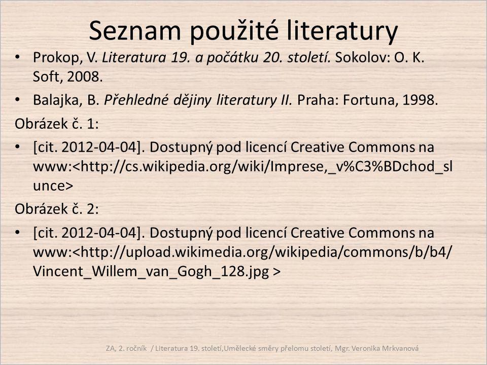 Seznam použité literatury Prokop, V. Literatura 19. a počátku 20. století. Sokolov: O. K. Soft, 2008. Balajka, B. Přehledné dějiny literatury II. Prah