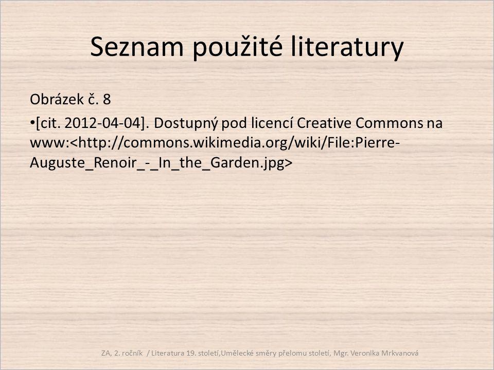 Seznam použité literatury Obrázek č. 8 [cit. 2012-04-04]. Dostupný pod licencí Creative Commons na www: ZA, 2. ročník / Literatura 19. století,Uměleck