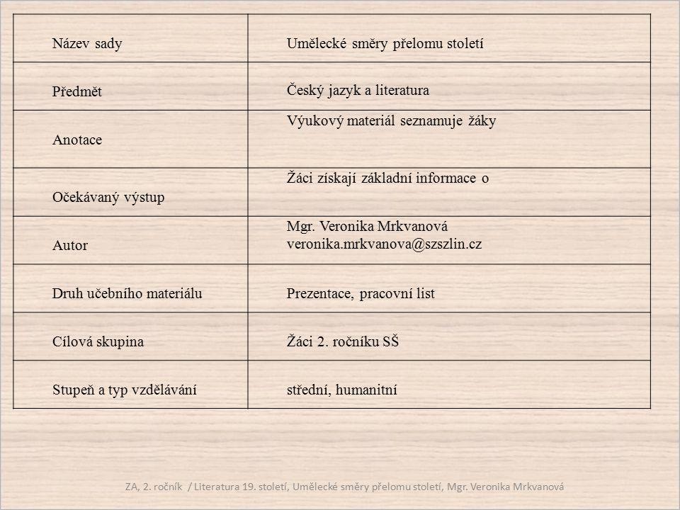 Název sadyUmělecké směry přelomu století Předmět Český jazyk a literatura Anotace Výukový materiál seznamuje žáky Očekávaný výstup Žáci získají základ
