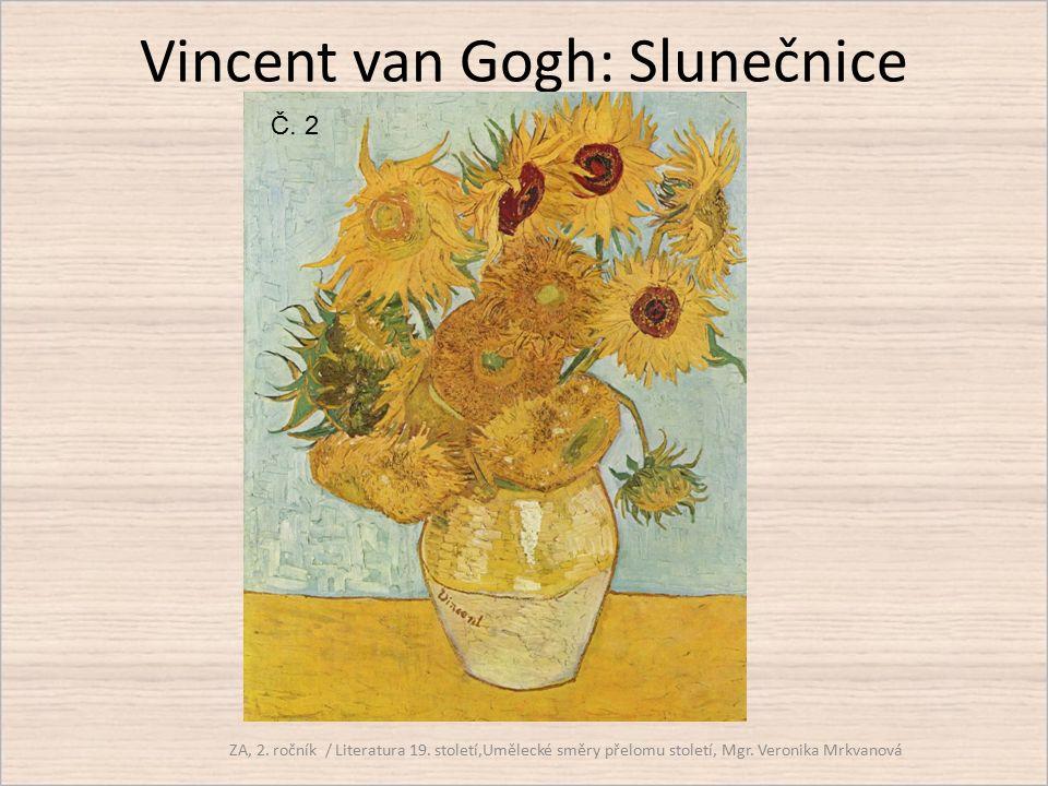 Vincent van Gogh: Slunečnice ZA, 2. ročník / Literatura 19. století,Umělecké směry přelomu století, Mgr. Veronika Mrkvanová Č. 2