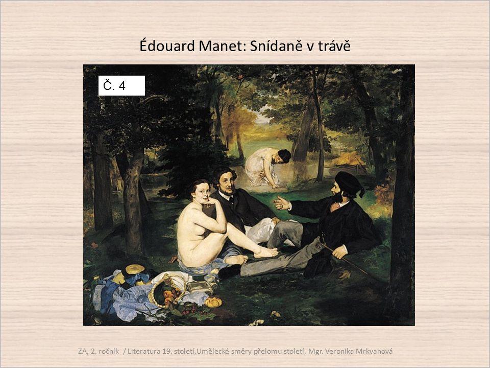 Édouard Manet: Snídaně v trávě ZA, 2. ročník / Literatura 19. století,Umělecké směry přelomu století, Mgr. Veronika Mrkvanová Č. 4