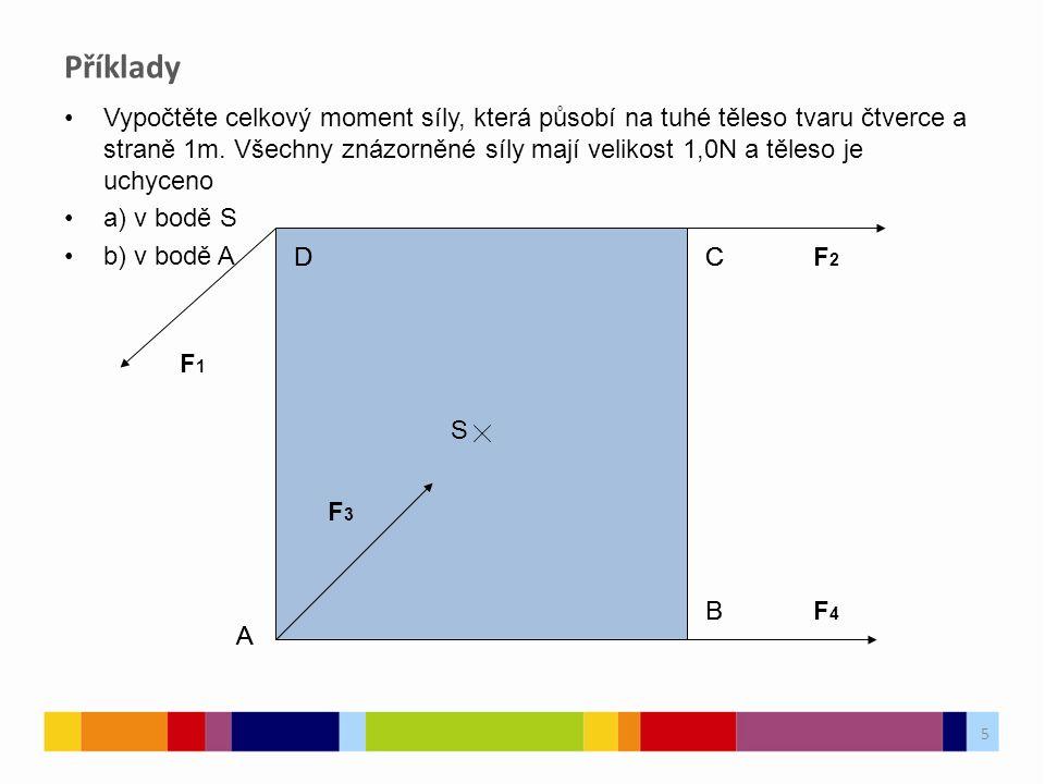 5 Vypočtěte celkový moment síly, která působí na tuhé těleso tvaru čtverce a straně 1m. Všechny znázorněné síly mají velikost 1,0N a těleso je uchycen