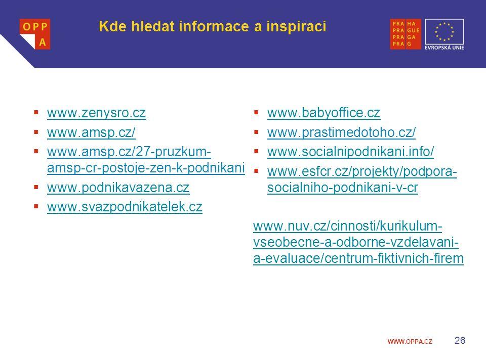 WWW.OPPA.CZ Kde hledat informace a inspiraci  www.zenysro.cz www.zenysro.cz  www.amsp.cz/ www.amsp.cz/  www.amsp.cz/27-pruzkum- amsp-cr-postoje-zen