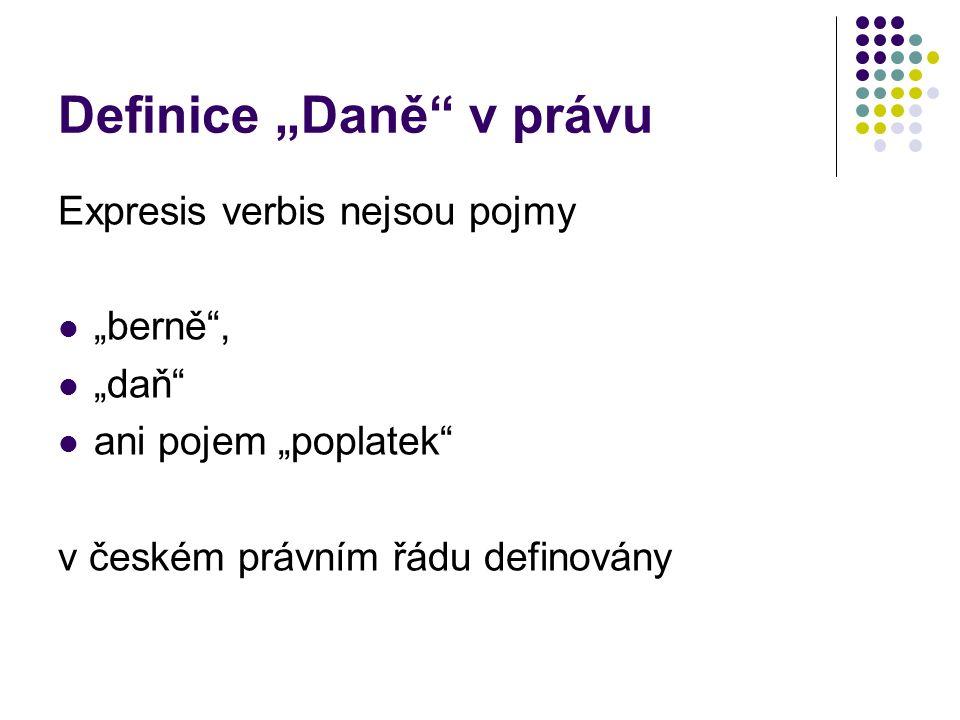 """Definice """"Daně"""" v právu Expresis verbis nejsou pojmy """"berně"""", """"daň"""" ani pojem """"poplatek"""" v českém právním řádu definovány"""