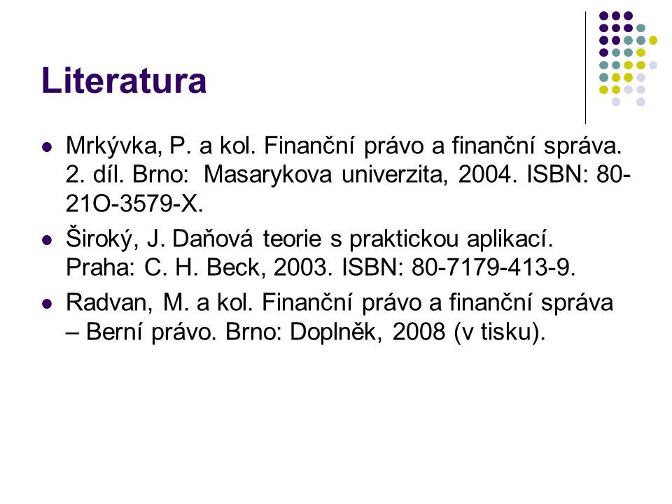 Literatura Mrkývka, P. a kol. Finanční právo a finanční správa. 2. díl. Brno: Masarykova univerzita, 2004. ISBN: 80- 21O-3579-X. Široký, J. Daňová teo