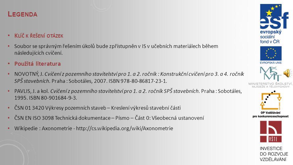 L EGENDA S TUDIJNÍ MATERIÁLY NOVOTNÝ, J. Cvičení z pozemního stavitelství pro 1. a 2. ročník : Konstrukční cvičení pro 3. a 4. ročník SPŠ stavebních.