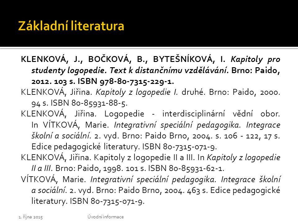 KLENKOVÁ, J., BOČKOVÁ, B., BYTEŠNÍKOVÁ, I. Kapitoly pro studenty logopedie. Text k distančnímu vzdělávání. Brno: Paido, 2012. 103 s. ISBN 978-80-7315-
