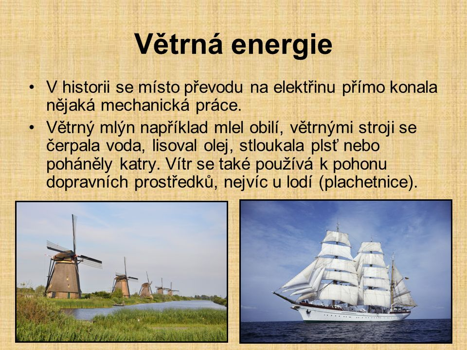 Větrná energie V historii se místo převodu na elektřinu přímo konala nějaká mechanická práce.