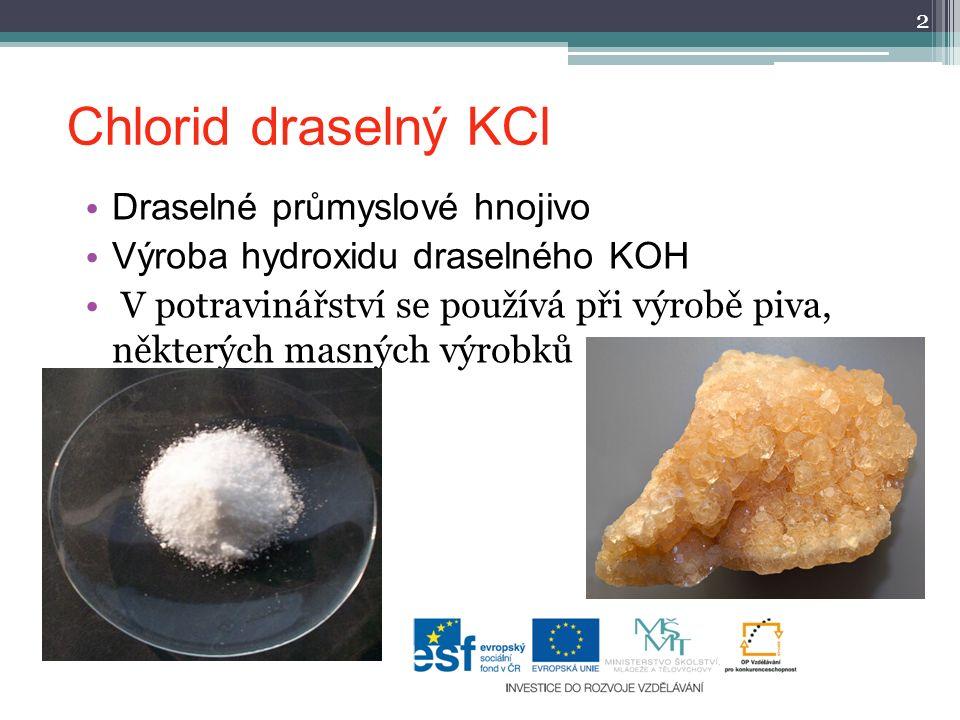 Chlorid draselný KCl Draselné průmyslové hnojivo Výroba hydroxidu draselného KOH V potravinářství se používá při výrobě piva, některých masných výrobk
