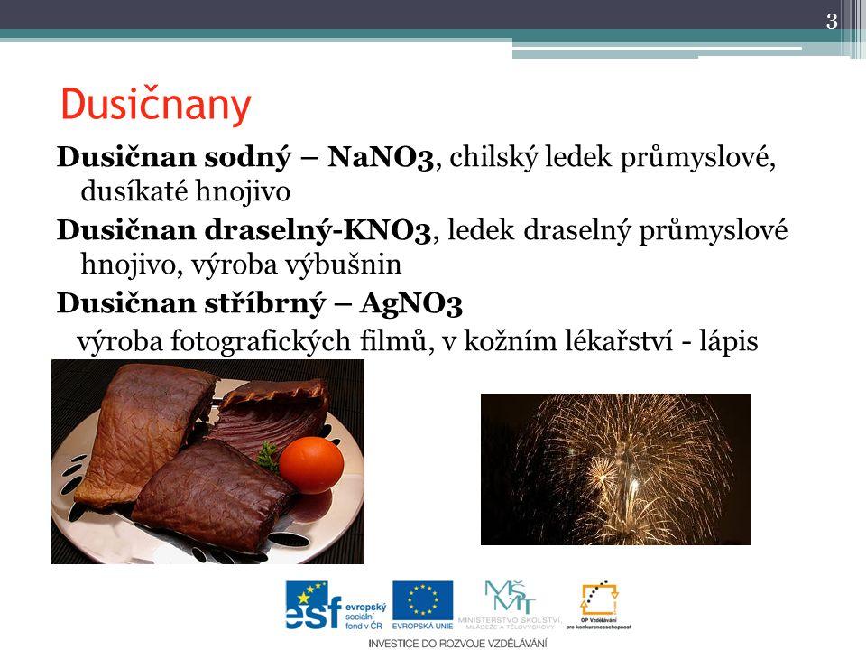 Dusičnany Dusičnan sodný – NaNO3, chilský ledek průmyslové, dusíkaté hnojivo Dusičnan draselný-KNO3, ledek draselný průmyslové hnojivo, výroba výbušni