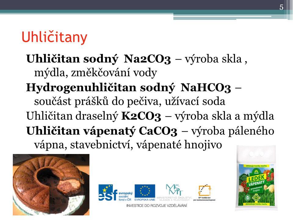 Uhličitany Uhličitan sodný Na2CO3 – výroba skla, mýdla, změkčování vody Hydrogenuhličitan sodný NaHCO3 – součást prášků do pečiva, užívací soda Uhliči