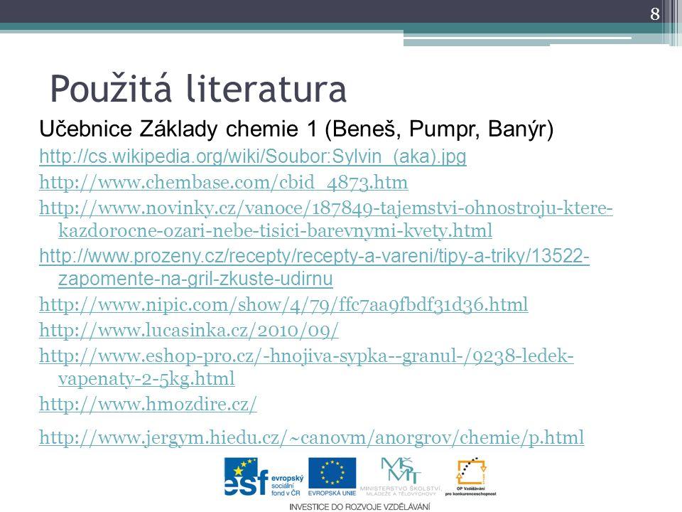 Použitá literatura Učebnice Základy chemie 1 (Beneš, Pumpr, Banýr) http://cs.wikipedia.org/wiki/Soubor:Sylvin_(aka).jpg http://www.chembase.com/cbid_4