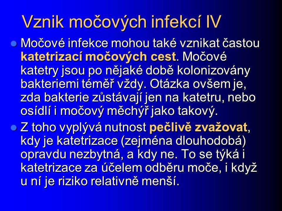 Vznik močových infekcí IV Močové infekce mohou také vznikat častou katetrizací močových cest.