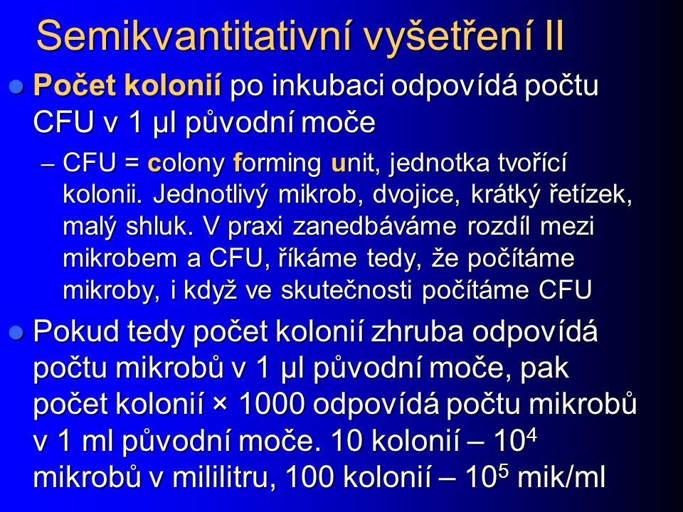 Semikvantitativní vyšetření II Počet kolonií po inkubaci odpovídá počtu CFU v 1 µl původní moče Počet kolonií po inkubaci odpovídá počtu CFU v 1 µl původní moče – CFU = colony forming unit, jednotka tvořící kolonii.