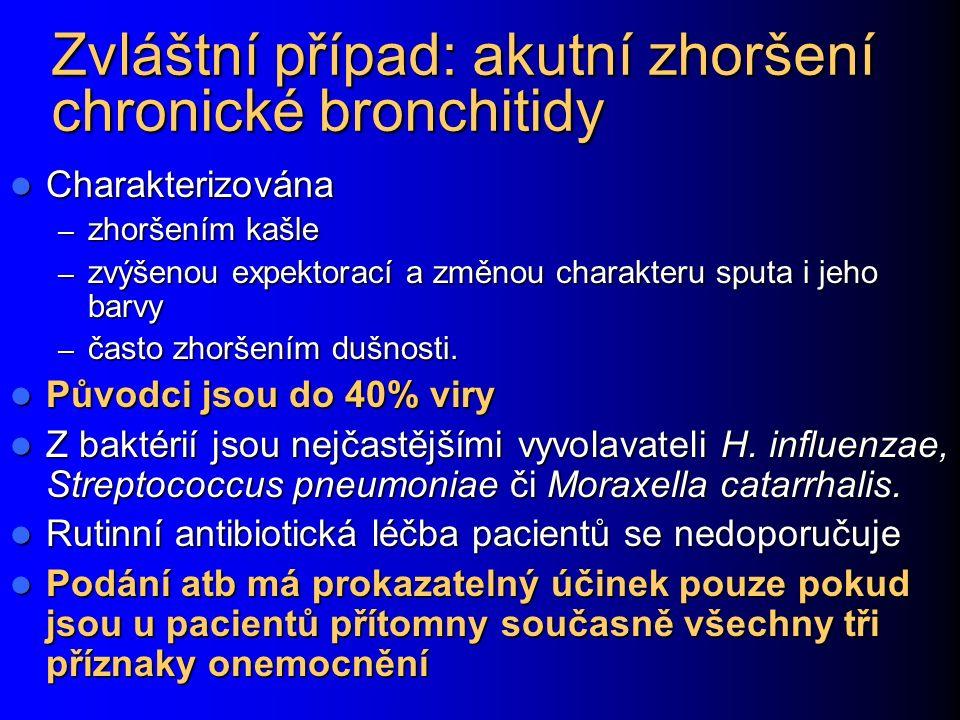 Zvláštní případ: akutní zhoršení chronické bronchitidy Charakterizována Charakterizována – zhoršením kašle – zvýšenou expektorací a změnou charakteru sputa i jeho barvy – často zhoršením dušnosti.