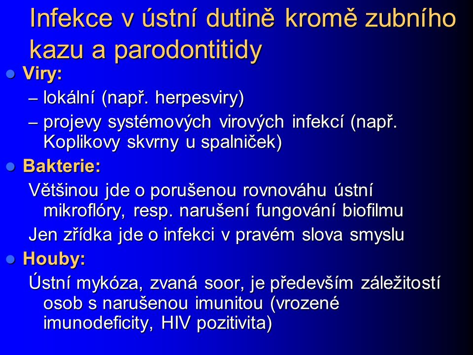 Infekce v ústní dutině kromě zubního kazu a parodontitidy Viry: Viry: – lokální (např.