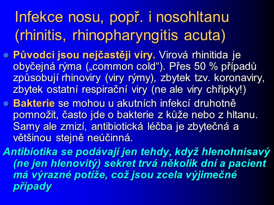 """Infekce nosu, popř. i nosohltanu (rhinitis, rhinopharyngitis acuta) Původci jsou nejčastěji viry. Virová rhinitida je obyčejná rýma (""""common cold""""). P"""