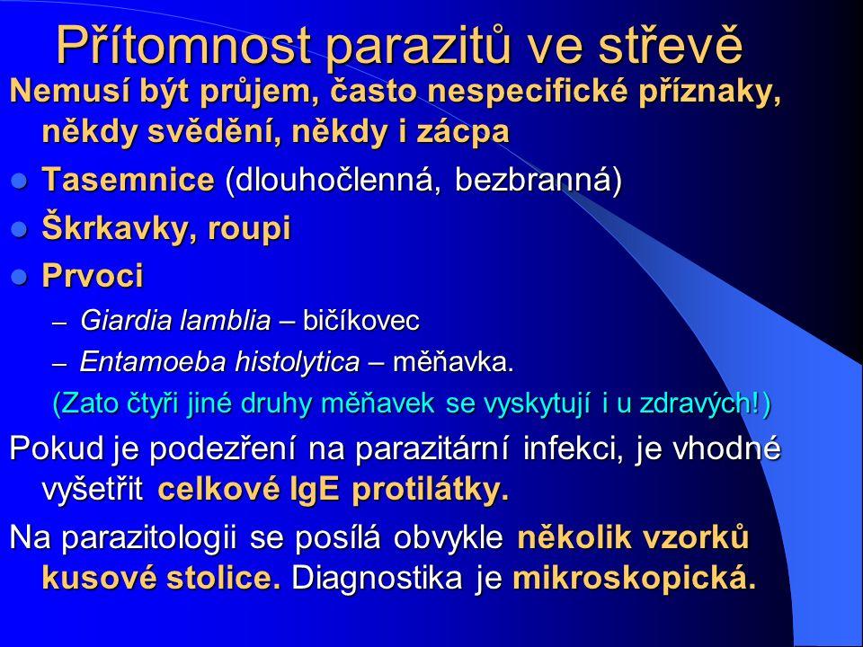 Přítomnost parazitů ve střevě Nemusí být průjem, často nespecifické příznaky, někdy svědění, někdy i zácpa Tasemnice (dlouhočlenná, bezbranná) Tasemni
