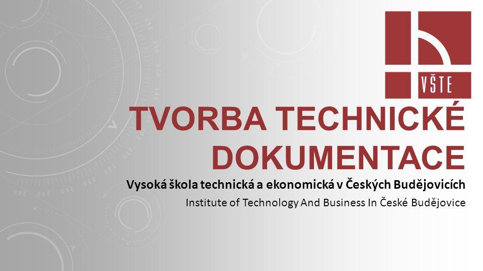 TVORBA TECHNICKÉ DOKUMENTACE Vysoká škola technická a ekonomická v Českých Budějovicích Institute of Technology And Business In České Budějovice
