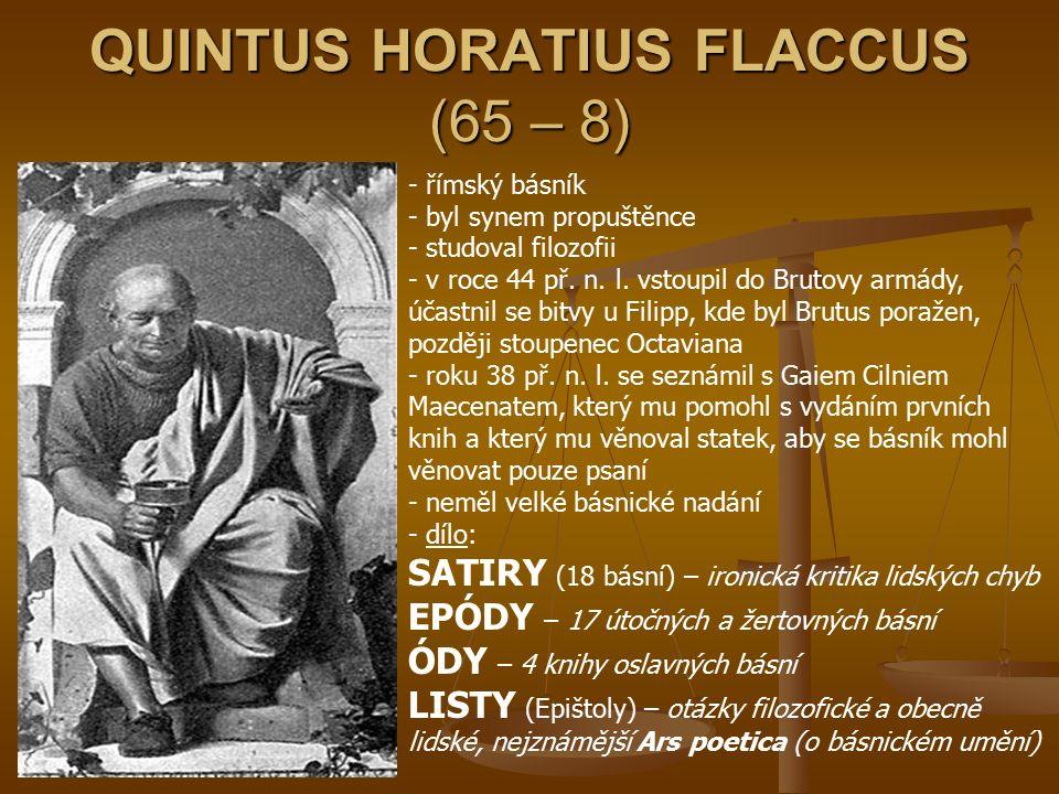 QUINTUS HORATIUS FLACCUS (65 – 8) - římský básník - byl synem propuštěnce - studoval filozofii - v roce 44 př. n. l. vstoupil do Brutovy armády, účast
