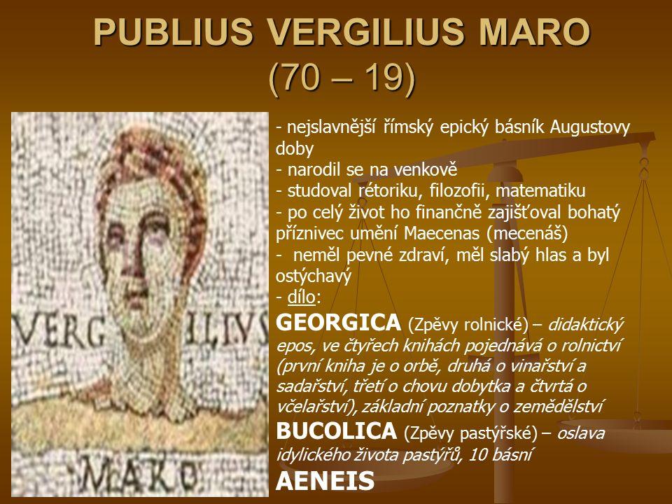 PUBLIUS VERGILIUS MARO (70 – 19) - n- nejslavnější římský epický básník Augustovy doby - narodil se na venkově - studoval rétoriku, filozofii, matemat