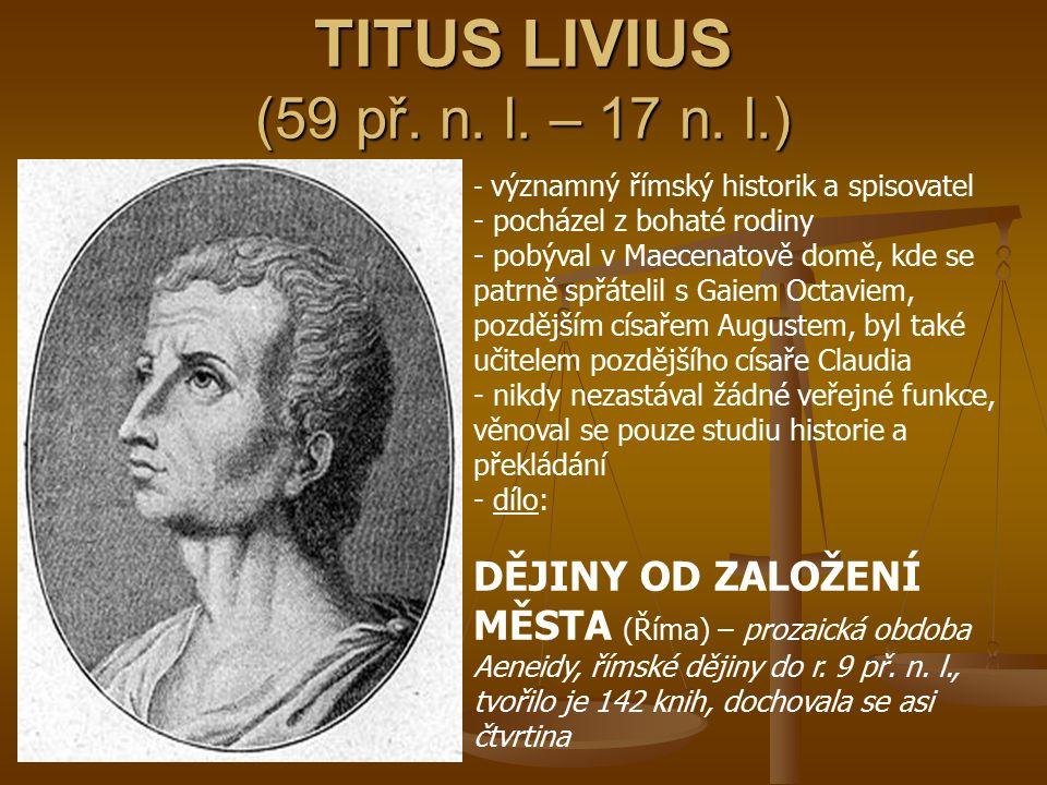 TITUS LIVIUS (59 př. n. l. – 17 n. l.) - v- významný římský historik a spisovatel - pocházel z bohaté rodiny obýval v Maecenatově domě, kde se patrně