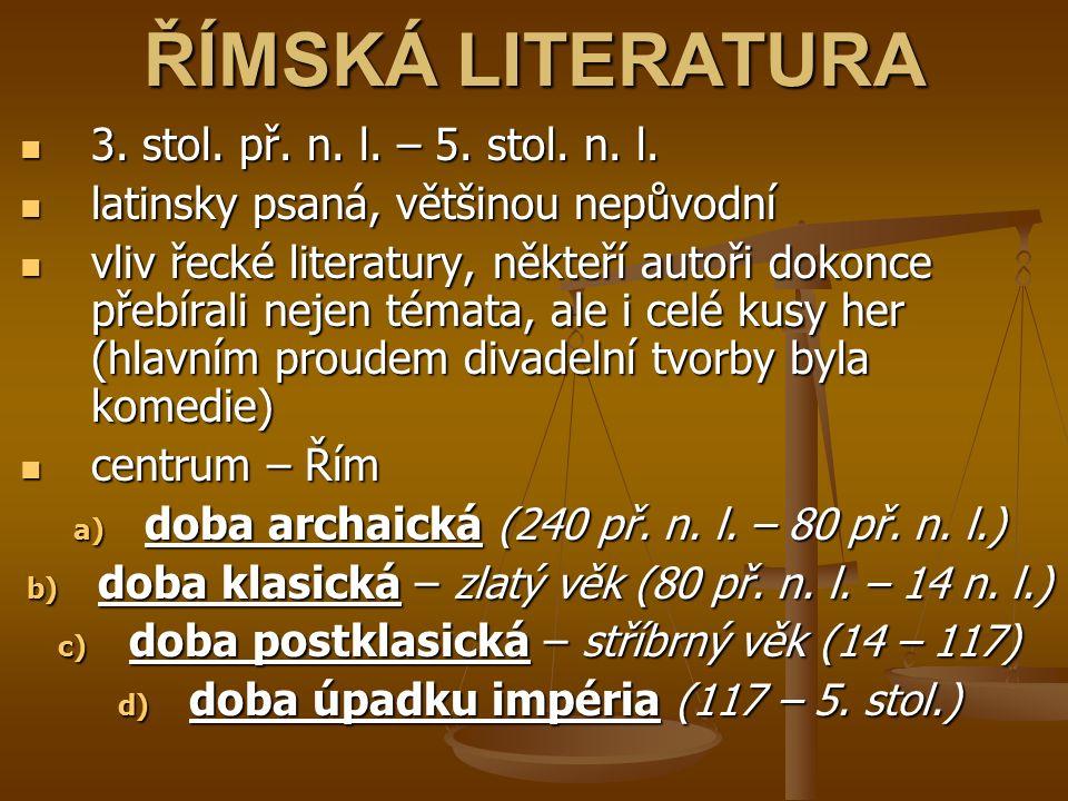 ARCHAICKÁ DOBA vznikalo mnoho překladů řecké literatury vznikla satira teprve po rozvoji poezie se začala prosazovat i latinsky psaná próza, většina autorů psala ještě řecky, protože latina nebyla považována za jazyk vhodný pro taková díla v této době byla řecká kulturní převaha značná, ale Římané začali latinu pozvolna přizpůsobovat i potřebám prózy a řečnictví vůbec, populární bylo především dějepisectví velmi se rozvíjelo řečnictví, protože každý, kdo se chtěl prosadit v politice, musel být dobrý řečník, Římané řečnili všude – na pohřbech, na tržištích, u soudu atp., proto byly zakládány rétorické školy další literaturou byly spisy z jednotlivých oborů, např.