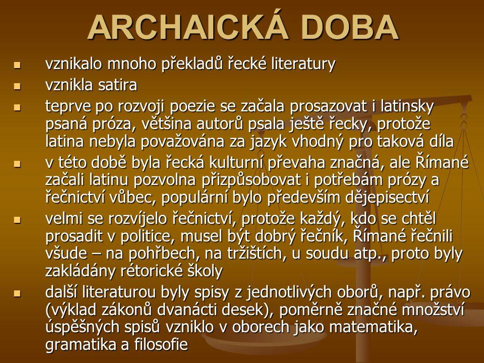 ARCHAICKÁ DOBA vznikalo mnoho překladů řecké literatury vznikla satira teprve po rozvoji poezie se začala prosazovat i latinsky psaná próza, většina a