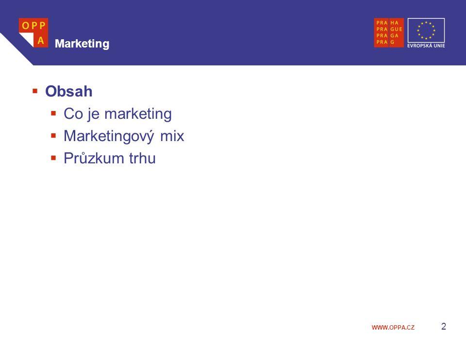 WWW.OPPA.CZ 2 Marketing  Obsah  Co je marketing  Marketingový mix  Průzkum trhu