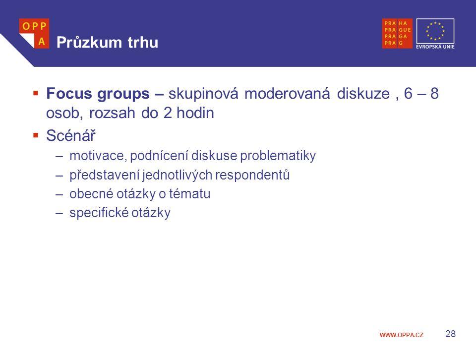 WWW.OPPA.CZ Průzkum trhu  Focus groups – skupinová moderovaná diskuze, 6 – 8 osob, rozsah do 2 hodin  Scénář –motivace, podnícení diskuse problematiky –představení jednotlivých respondentů –obecné otázky o tématu –specifické otázky 28