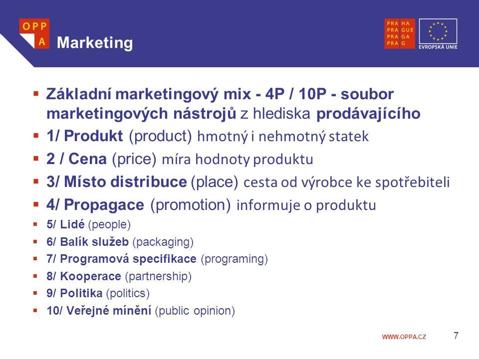 WWW.OPPA.CZ Marketing  Základní marketingový mix - 4P / 10P - soubor marketingových nástrojů z hlediska prodávajícího  1/ Produkt (product) hmotný i nehmotný statek  2 / Cena (price) míra hodnoty produktu  3/ Místo distribuce (place) cesta od výrobce ke spotřebiteli  4/ Propagace (promotion) informuje o produktu  5/ Lidé (people)  6/ Balík služeb (packaging)  7/ Programová specifikace (programing)  8/ Kooperace (partnership)  9/ Politika (politics)  10/ Veřejné mínění (public opinion) 7