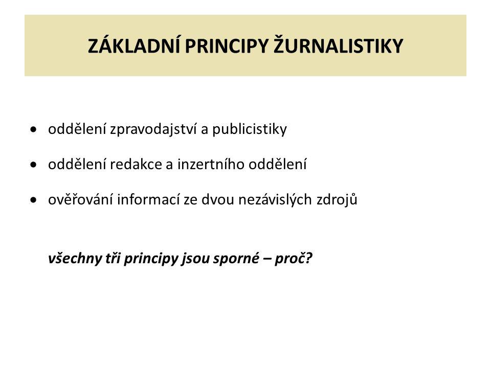 ZÁKLADNÍ PRINCIPY ŽURNALISTIKY  oddělení zpravodajství a publicistiky  oddělení redakce a inzertního oddělení  ověřování informací ze dvou nezávislých zdrojů všechny tři principy jsou sporné – proč