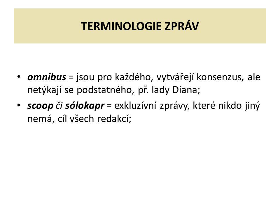 TERMINOLOGIE ZPRÁV omnibus = jsou pro každého, vytvářejí konsenzus, ale netýkají se podstatného, př.