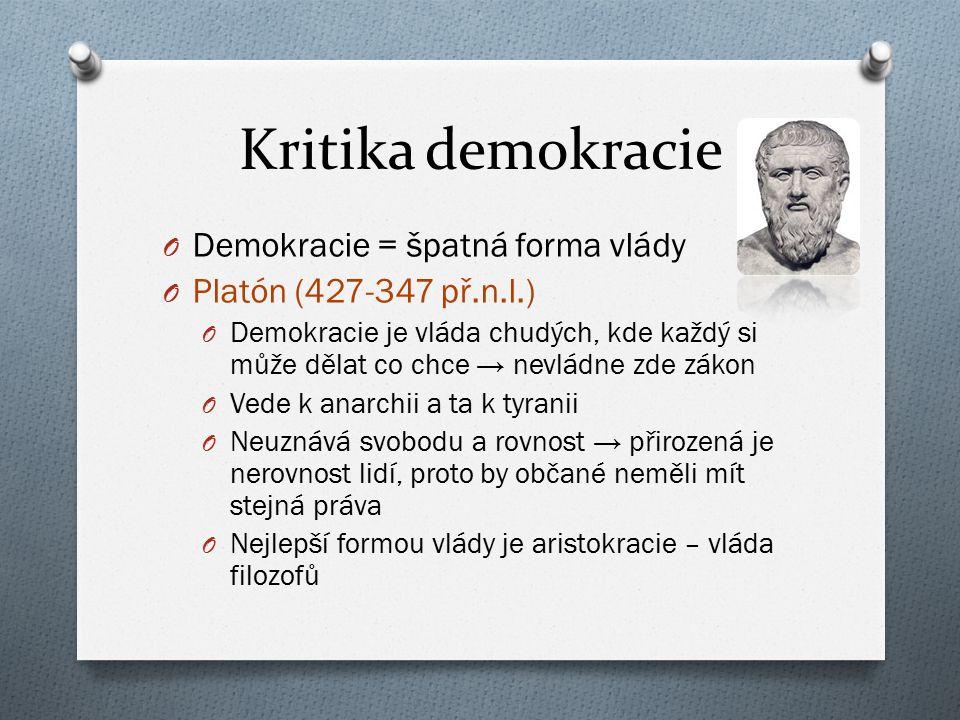 Kritika demokracie O Aristoteles (384-322 př.n.l.) O vláda chudých v zájmu chudých a ne celé společnosti O tendence většiny nechat se manipulovat O ALE nejlepší ze špatných forem vlády Tyranie Aristokracie Monarchie Oligarchie Politeiá