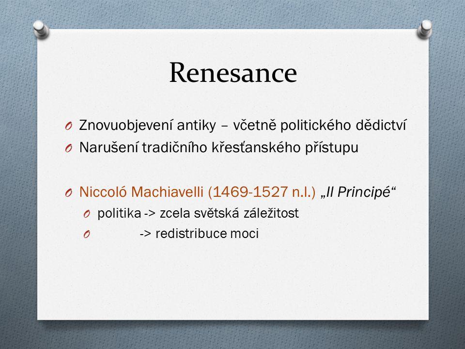 """Renesance O Znovuobjevení antiky – včetně politického dědictví O Narušení tradičního křesťanského přístupu O Niccoló Machiavelli (1469-1527 n.l.) """"Il"""