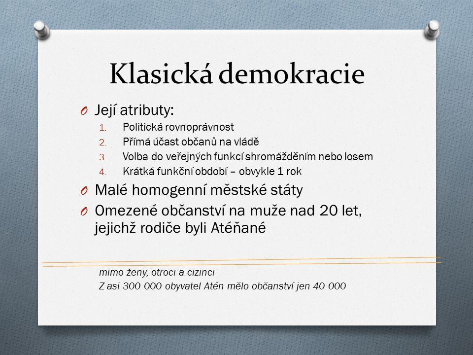 Klasická demokracie O Její atributy: 1. Politická rovnoprávnost 2. Přímá účast občanů na vládě 3. Volba do veřejných funkcí shromážděním nebo losem 4.