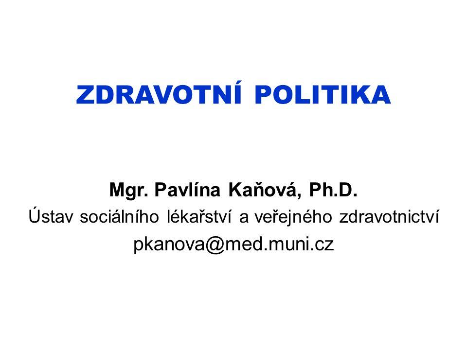 ZDRAVOTNÍ POLITIKA Mgr. Pavlína Kaňová, Ph.D. Ústav sociálního lékařství a veřejného zdravotnictví pkanova@med.muni.cz